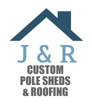 J&R Custom Pole Sheds and Roofing